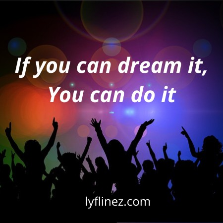 If you can dream it you can do it-A successful rule