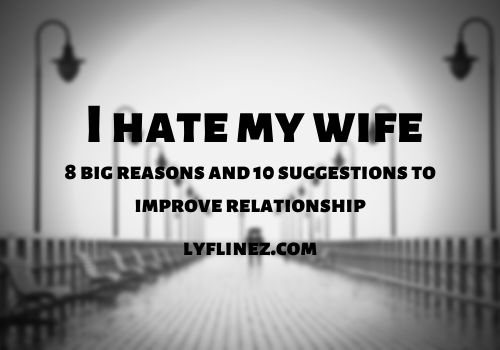 I hate My Wife – 8 Big Reasons why Husbands Hate Their Wives