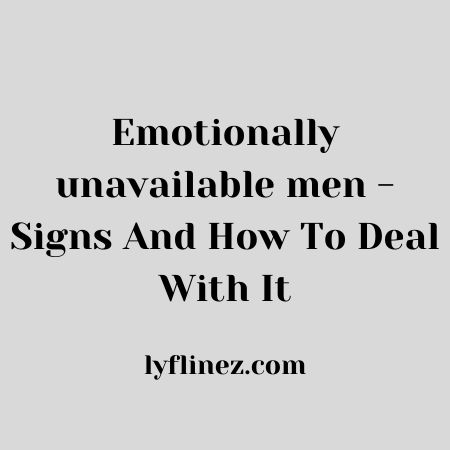 Emotionally Unavailable Men- Signs And How To Deal With It