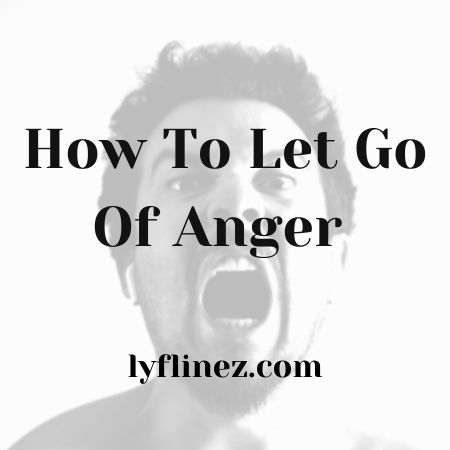 How To Let Go Of Anger- An Ultimate Guide On Anger