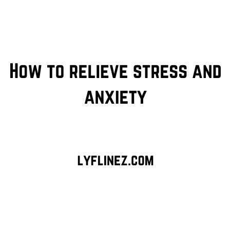 How to Relieve Stress and Anxiety- Simple Tricks