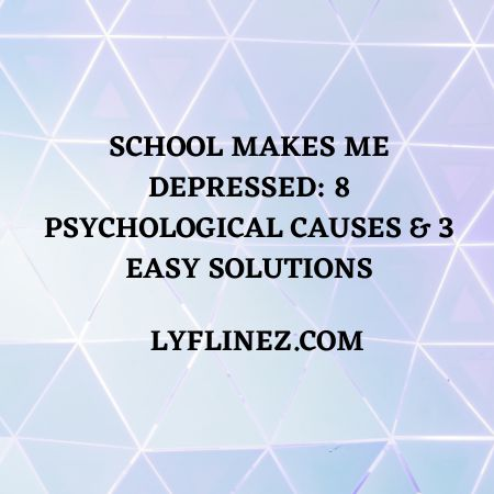 SCHOOL MAKES ME DEPRESSED – 8 Causes & 3 Solutions