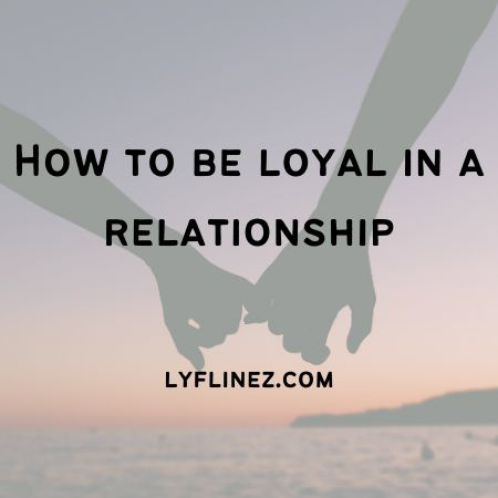 How To Be Loyal In A Relationship- 8 Ways To Follow